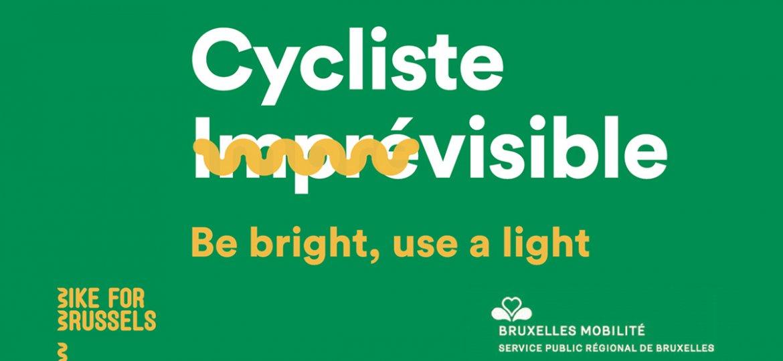 Cycliste visible! Be bright, use a light. Bruxelles Mobilité
